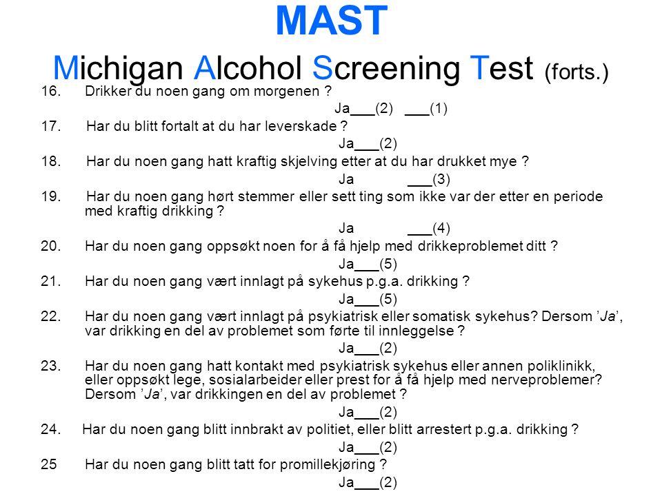 MAST Michigan Alcohol Screening Test (forts.) 16.Drikker du noen gang om morgenen .