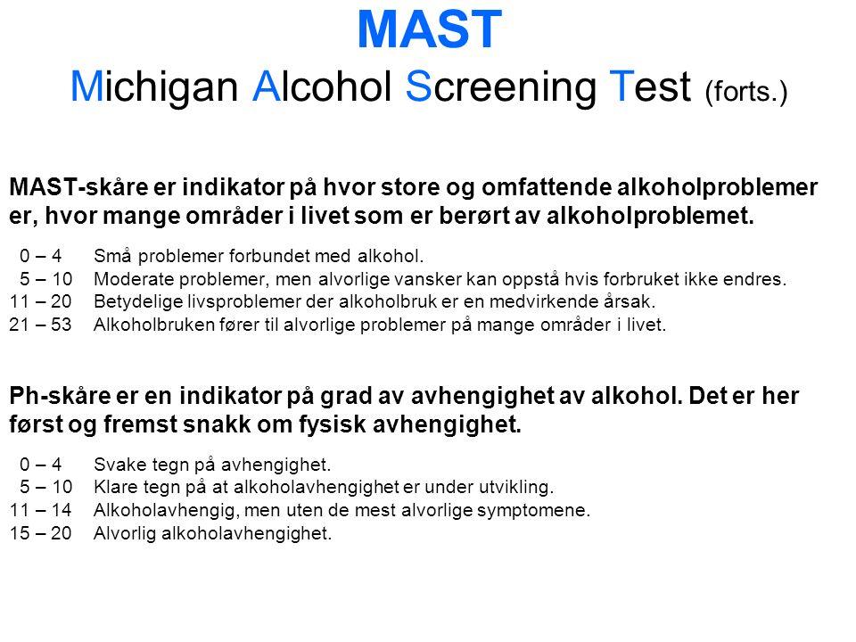 MAST Michigan Alcohol Screening Test (forts.) MAST-skåre er indikator på hvor store og omfattende alkoholproblemer er, hvor mange områder i livet som er berørt av alkoholproblemet.