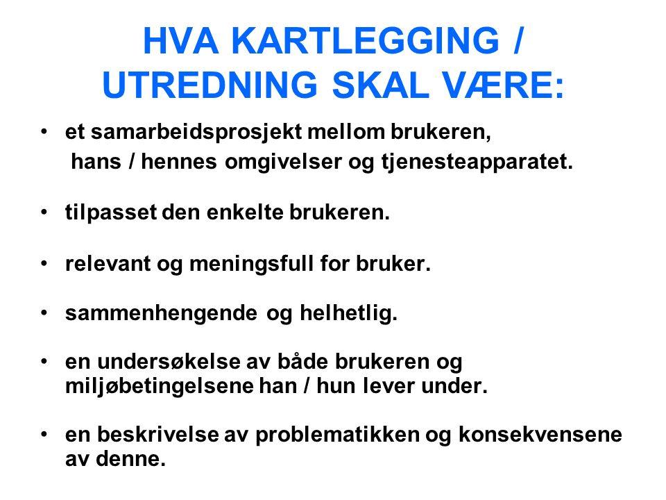 HVA KARTLEGGING / UTREDNING SKAL VÆRE: et samarbeidsprosjekt mellom brukeren, hans / hennes omgivelser og tjenesteapparatet.