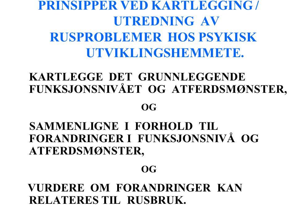 PRINSIPPER VED KARTLEGGING / UTREDNING AV RUSPROBLEMER HOS PSYKISK UTVIKLINGSHEMMETE.