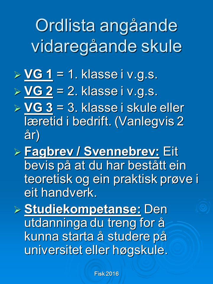 Fisk 2016 Ordlista angåande vidaregåande skule  VG 1 = 1.