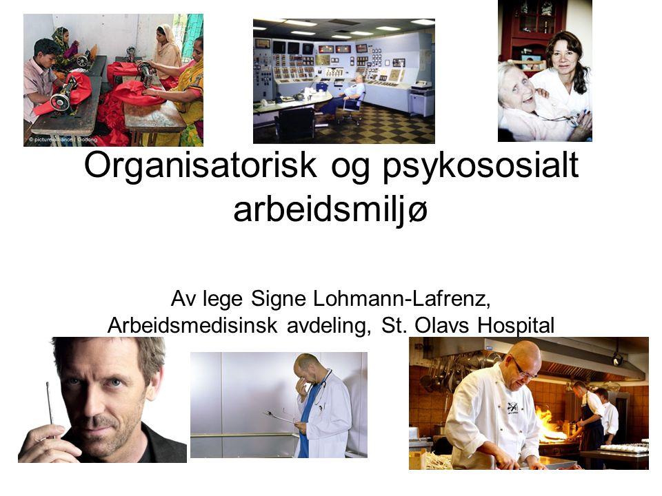 Organisatorisk og psykososialt arbeidsmiljø Av lege Signe Lohmann-Lafrenz, Arbeidsmedisinsk avdeling, St. Olavs Hospital