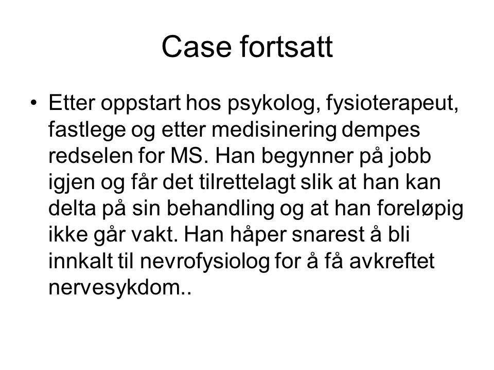 Case fortsatt Etter oppstart hos psykolog, fysioterapeut, fastlege og etter medisinering dempes redselen for MS.