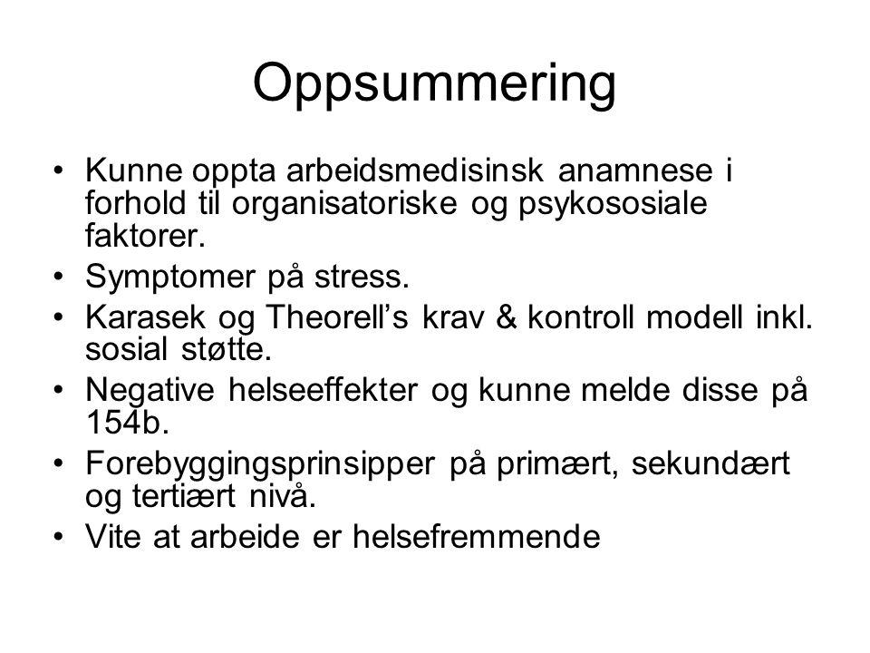 Oppsummering Kunne oppta arbeidsmedisinsk anamnese i forhold til organisatoriske og psykososiale faktorer.
