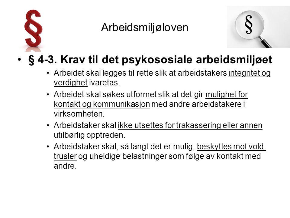 Arbeidsmiljøloven § 4-3. Krav til det psykososiale arbeidsmiljøet Arbeidet skal legges til rette slik at arbeidstakers integritet og verdighet ivareta