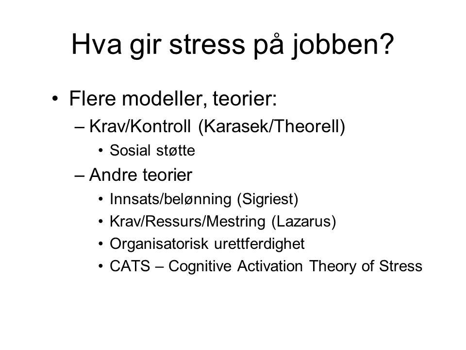 Hva gir stress på jobben? Flere modeller, teorier: –Krav/Kontroll (Karasek/Theorell) Sosial støtte –Andre teorier Innsats/belønning (Sigriest) Krav/Re