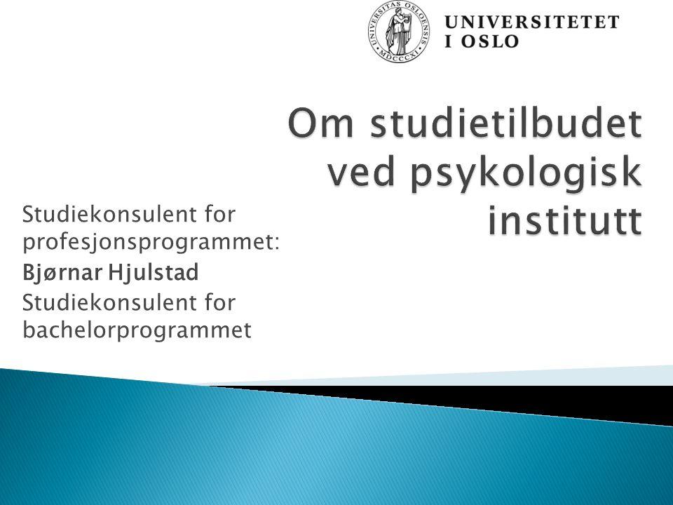 Studiekonsulent for profesjonsprogrammet: Bjørnar Hjulstad Studiekonsulent for bachelorprogrammet