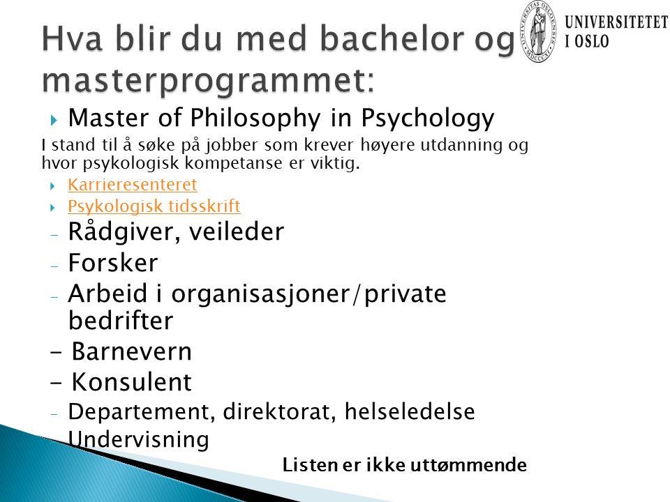  Master of Philosophy in Psychology I stand til å søke på jobber som krever høyere utdanning og hvor psykologisk kompetanse er viktig.