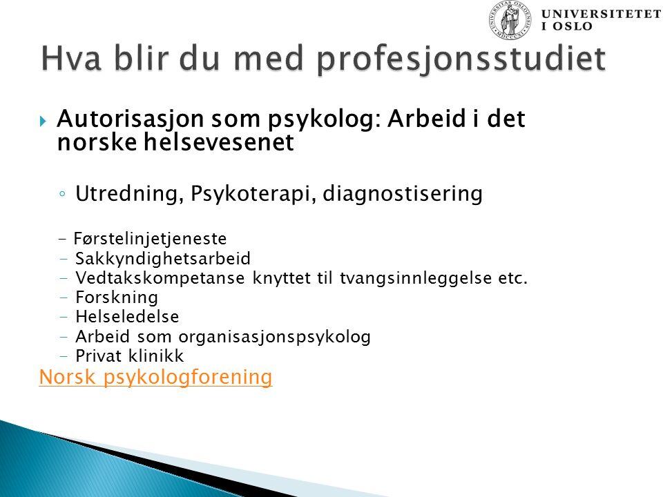  Autorisasjon som psykolog: Arbeid i det norske helsevesenet ◦ Utredning, Psykoterapi, diagnostisering - Førstelinjetjeneste -Sakkyndighetsarbeid -Vedtakskompetanse knyttet til tvangsinnleggelse etc.