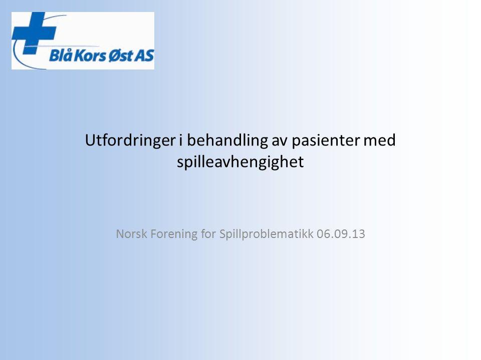 Utfordringer i behandling av pasienter med spilleavhengighet Norsk Forening for Spillproblematikk 06.09.13