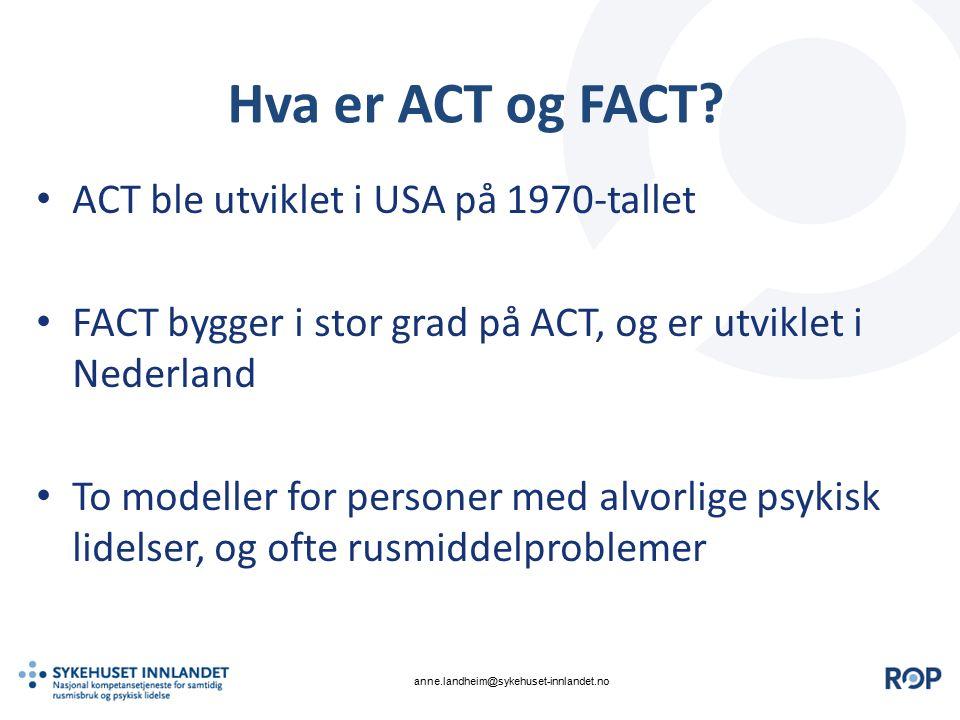 Hva er ACT og FACT? ACT ble utviklet i USA på 1970-tallet FACT bygger i stor grad på ACT, og er utviklet i Nederland To modeller for personer med alvo