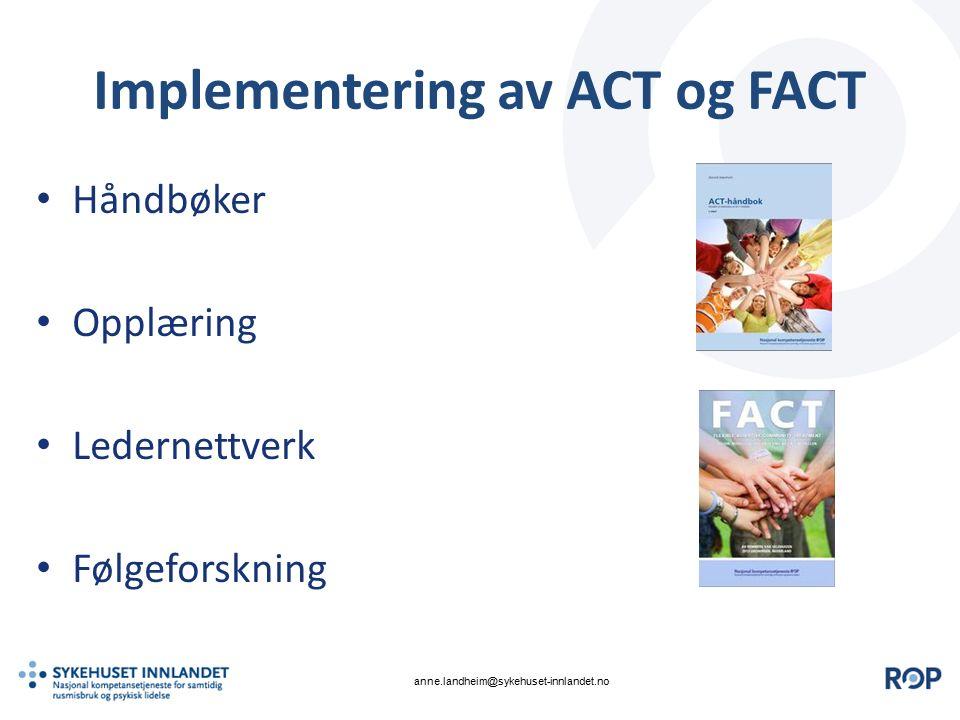 Implementering av ACT og FACT Håndbøker Opplæring Ledernettverk Følgeforskning anne.landheim@sykehuset-innlandet.no