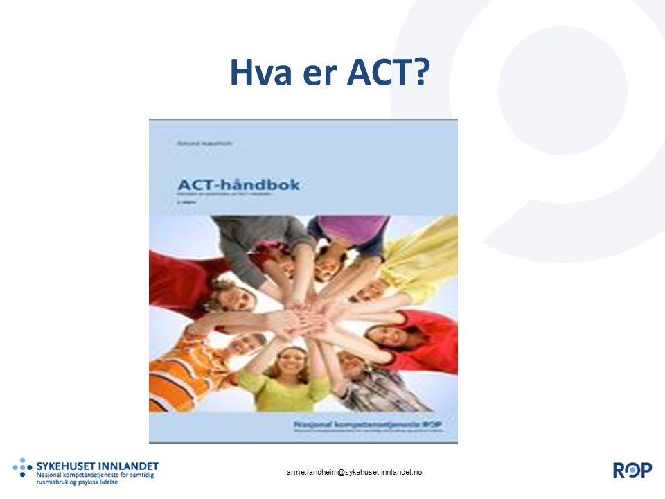 Hva er ACT? anne.landheim@sykehuset-innlandet.no