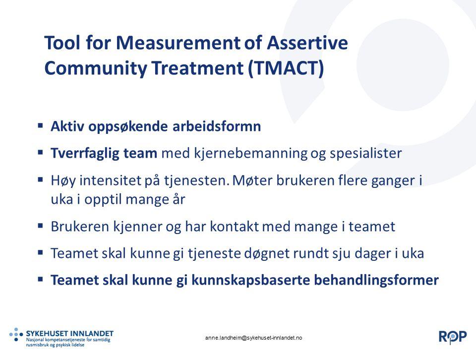|| Tool for Measurement of Assertive Community Treatment (TMACT)  Aktiv oppsøkende arbeidsformn  Tverrfaglig team med kjernebemanning og spesialiste