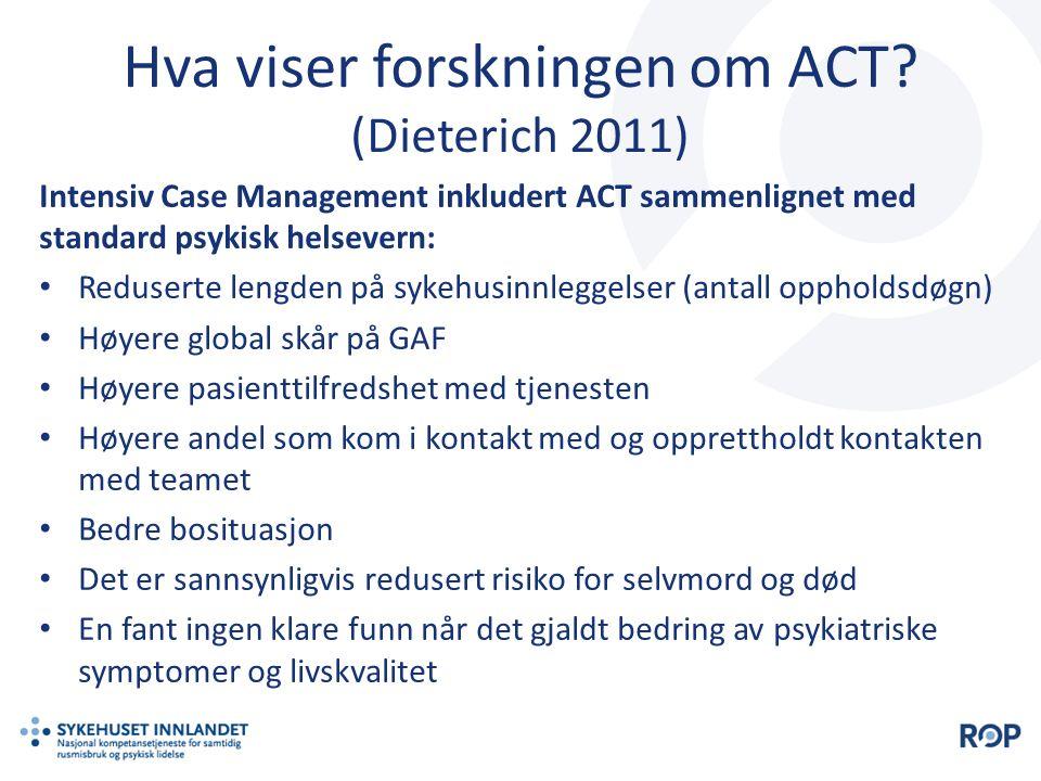 Hva viser forskningen om ACT? (Dieterich 2011) Intensiv Case Management inkludert ACT sammenlignet med standard psykisk helsevern: Reduserte lengden p