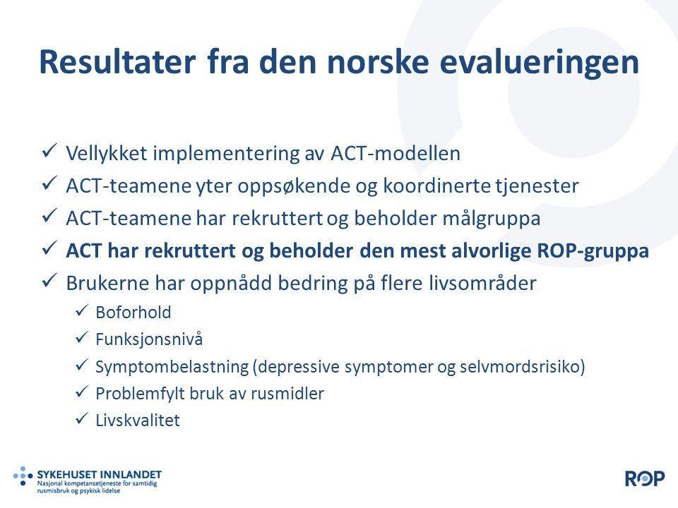 Resultater fra den norske evalueringen Vellykket implementering av ACT-modellen ACT-teamene yter oppsøkende og koordinerte tjenester ACT-teamene har r