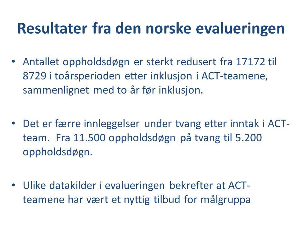 Resultater fra den norske evalueringen Antallet oppholdsdøgn er sterkt redusert fra 17172 til 8729 i toårsperioden etter inklusjon i ACT-teamene, samm