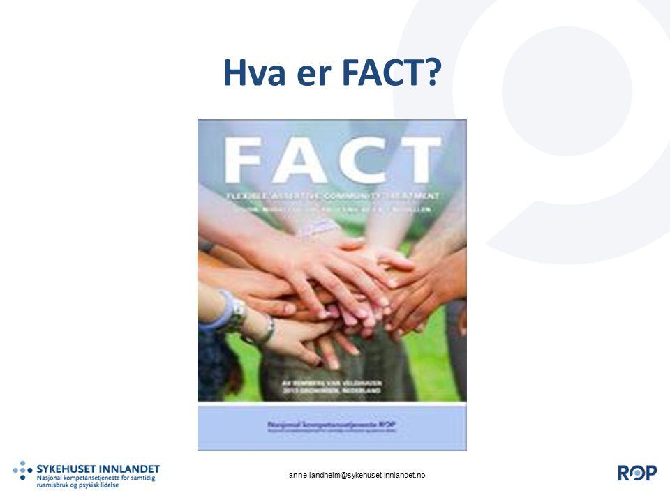 Hva er FACT? anne.landheim@sykehuset-innlandet.no