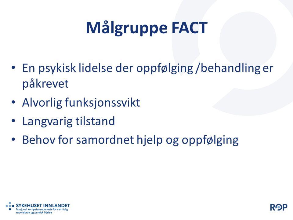 Målgruppe FACT En psykisk lidelse der oppfølging /behandling er påkrevet Alvorlig funksjonssvikt Langvarig tilstand Behov for samordnet hjelp og oppfø
