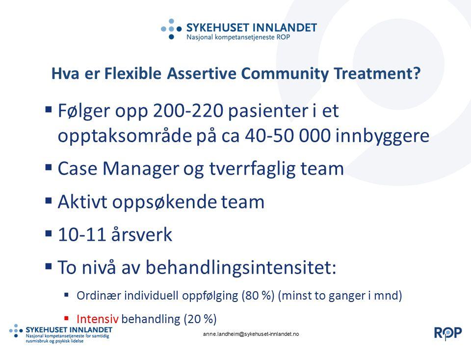 || Hva er Flexible Assertive Community Treatment?  Følger opp 200-220 pasienter i et opptaksområde på ca 40-50 000 innbyggere  Case Manager og tverr