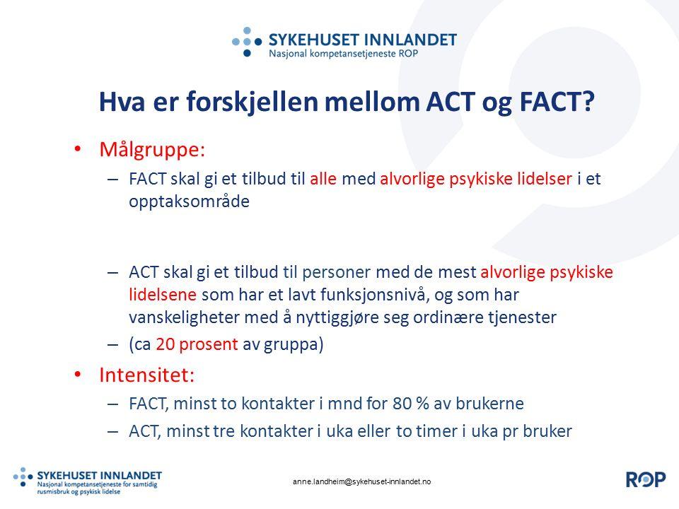 Hva er forskjellen mellom ACT og FACT? Målgruppe: – FACT skal gi et tilbud til alle med alvorlige psykiske lidelser i et opptaksområde – ACT skal gi e