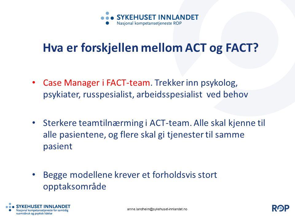 Hva er forskjellen mellom ACT og FACT? Case Manager i FACT-team. Trekker inn psykolog, psykiater, russpesialist, arbeidsspesialist ved behov Sterkere