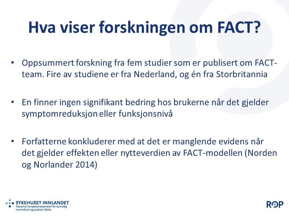 Hva viser forskningen om FACT? Oppsummert forskning fra fem studier som er publisert om FACT- team. Fire av studiene er fra Nederland, og én fra Storb