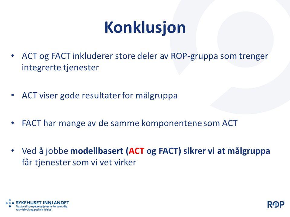 Konklusjon ACT og FACT inkluderer store deler av ROP-gruppa som trenger integrerte tjenester ACT viser gode resultater for målgruppa FACT har mange av