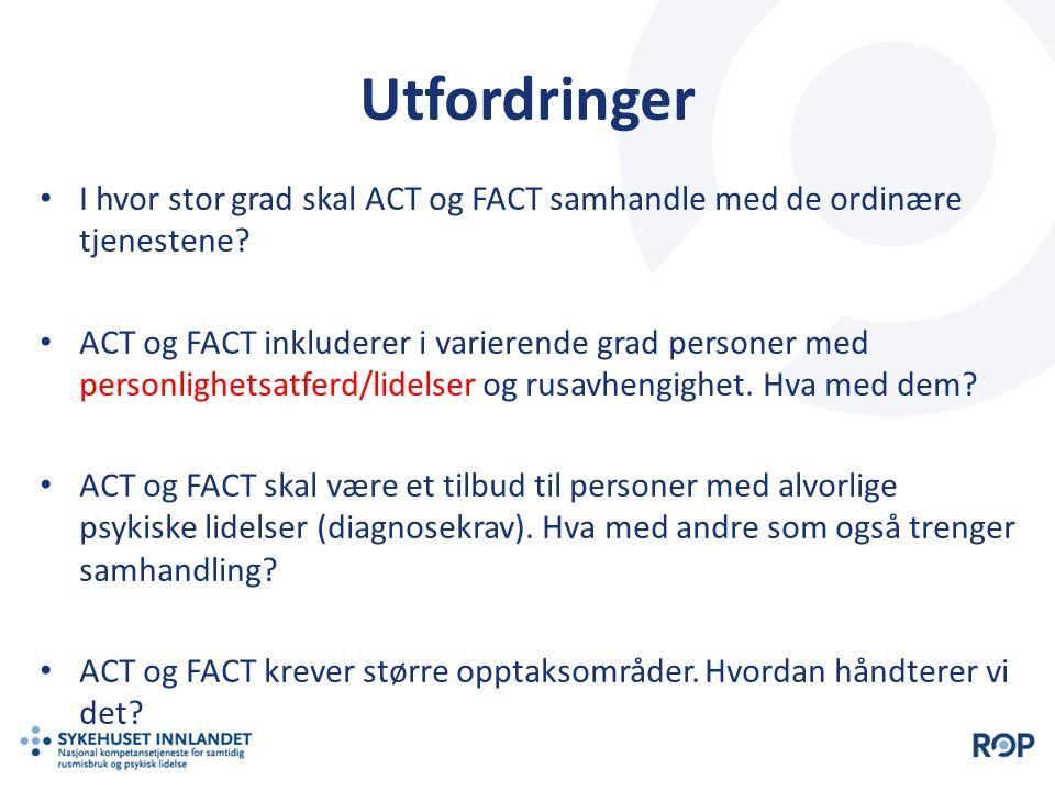 Utfordringer I hvor stor grad skal ACT og FACT samhandle med de ordinære tjenestene? ACT og FACT inkluderer i varierende grad personer med personlighe