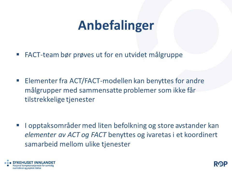Anbefalinger  FACT-team bør prøves ut for en utvidet målgruppe  Elementer fra ACT/FACT-modellen kan benyttes for andre målgrupper med sammensatte pr