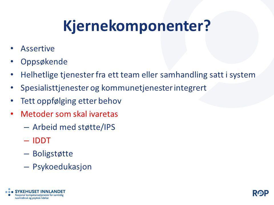 Kjernekomponenter? Assertive Oppsøkende Helhetlige tjenester fra ett team eller samhandling satt i system Spesialisttjenester og kommunetjenester inte
