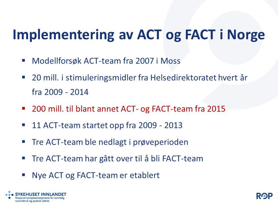 Implementering av ACT og FACT i Norge  Modellforsøk ACT-team fra 2007 i Moss  20 mill. i stimuleringsmidler fra Helsedirektoratet hvert år fra 2009