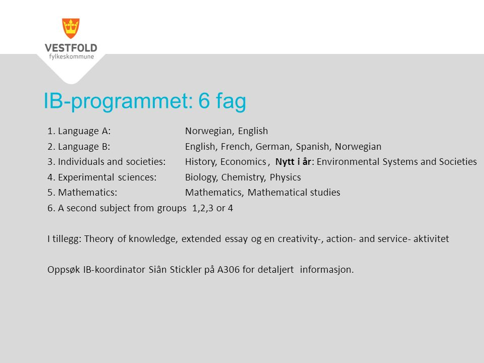 IB-programmet: 6 fag 1.Language A: Norwegian, English 2.