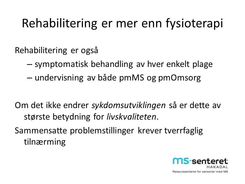 Rehabilitering er mer enn fysioterapi Rehabilitering er også – symptomatisk behandling av hver enkelt plage – undervisning av både pmMS og pmOmsorg Om