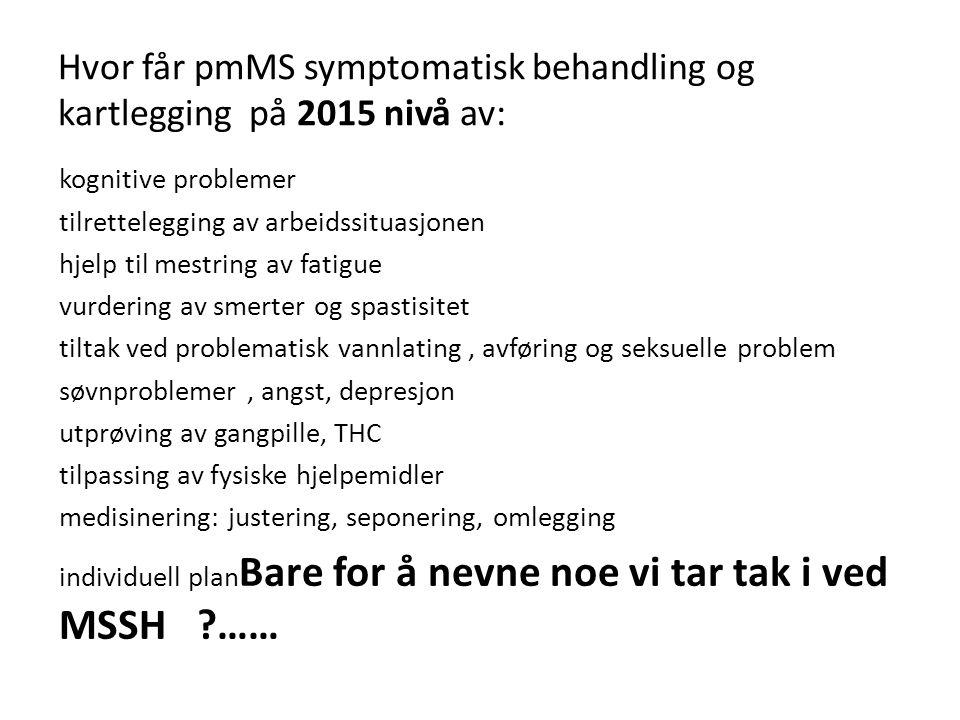 Hvor får pmMS symptomatisk behandling og kartlegging på 2015 nivå av: kognitive problemer tilrettelegging av arbeidssituasjonen hjelp til mestring av