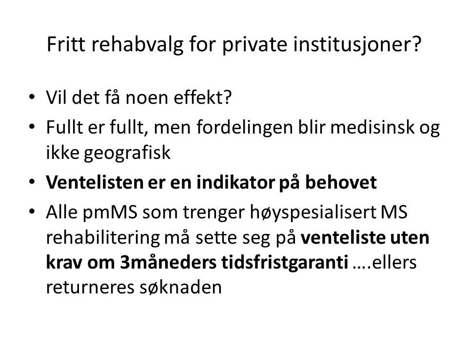Fritt rehabvalg for private institusjoner? Vil det få noen effekt? Fullt er fullt, men fordelingen blir medisinsk og ikke geografisk Ventelisten er en