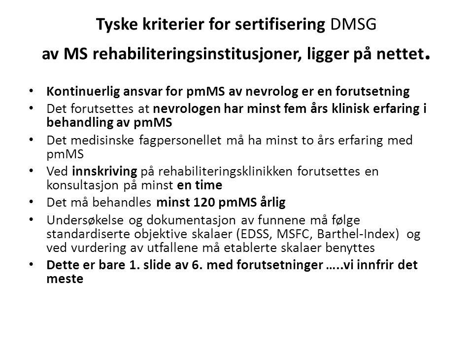 Tyske kriterier for sertifisering DMSG av MS rehabiliteringsinstitusjoner, ligger på nettet. Kontinuerlig ansvar for pmMS av nevrolog er en forutsetni