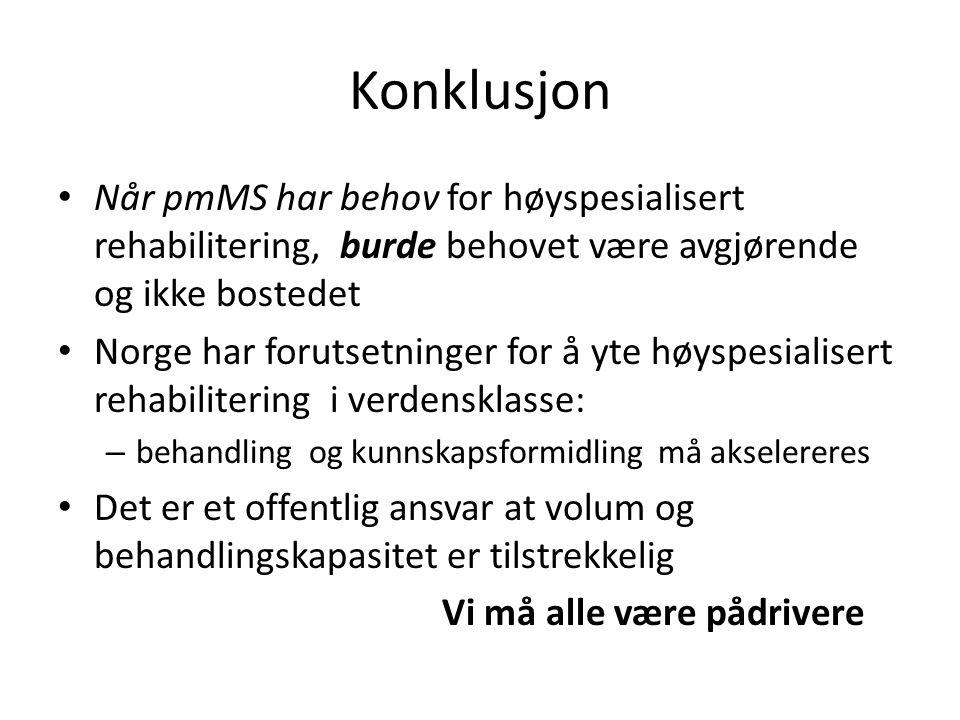 Konklusjon Når pmMS har behov for høyspesialisert rehabilitering, burde behovet være avgjørende og ikke bostedet Norge har forutsetninger for å yte hø