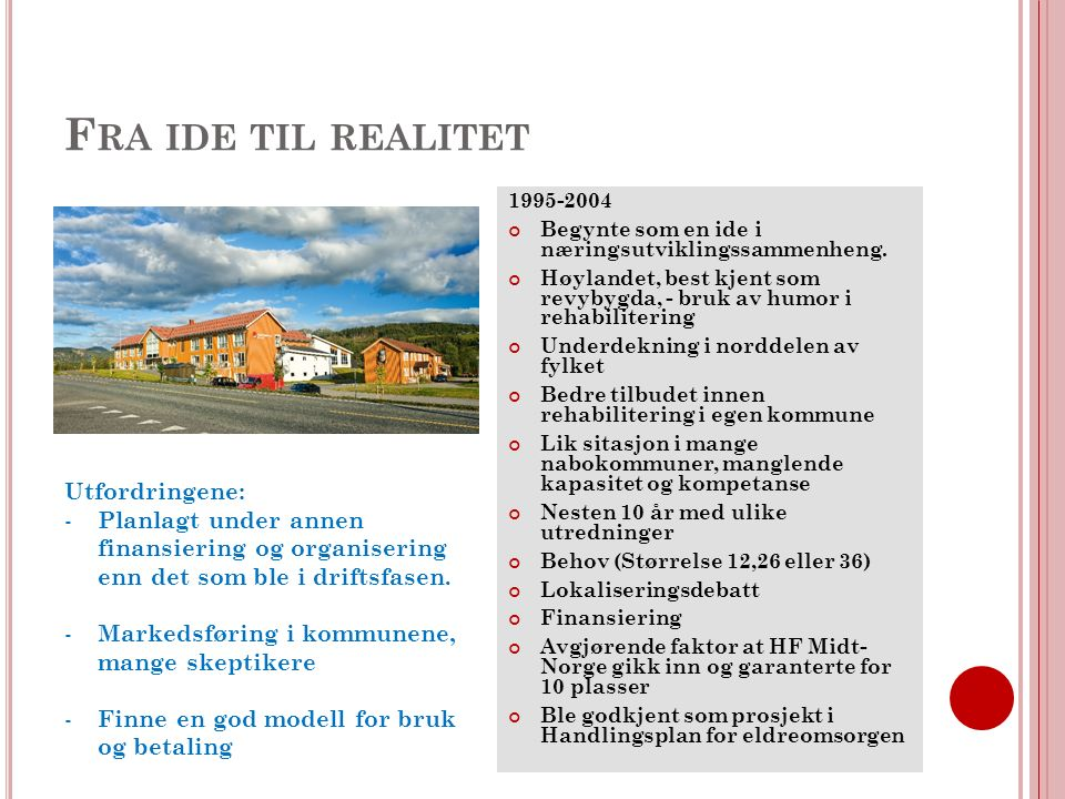 F RA IDE TIL REALITET 1995-2004 Begynte som en ide i næringsutviklingssammenheng.