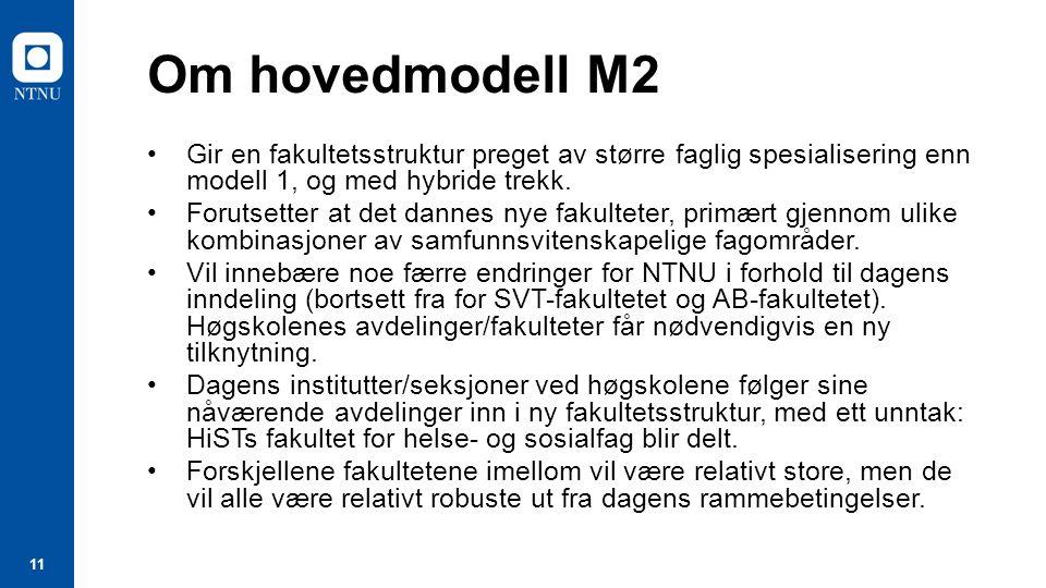 11 Om hovedmodell M2 Gir en fakultetsstruktur preget av større faglig spesialisering enn modell 1, og med hybride trekk.