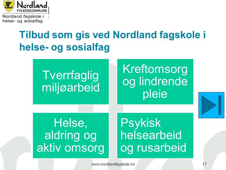 Tilbud som gis ved Nordland fagskole i helse- og sosialfag Tverrfaglig miljøarbeid Kreftomsorg og lindrende pleie Helse, aldring og aktiv omsorg Psyki