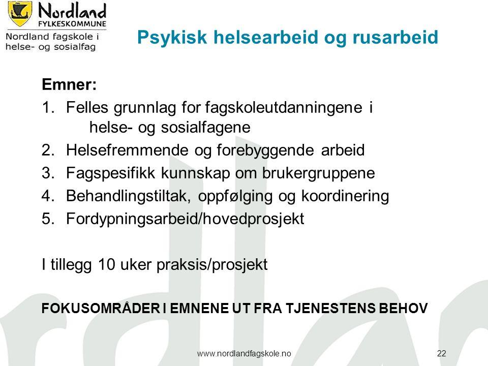 Psykisk helsearbeid og rusarbeid Emner: 1.Felles grunnlag for fagskoleutdanningene i helse- og sosialfagene 2.Helsefremmende og forebyggende arbeid 3.