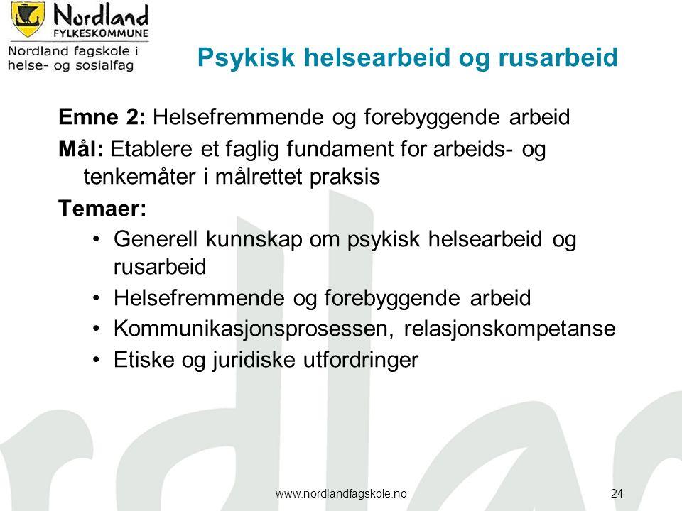 Psykisk helsearbeid og rusarbeid Emne 2: Helsefremmende og forebyggende arbeid Mål: Etablere et faglig fundament for arbeids- og tenkemåter i målrette