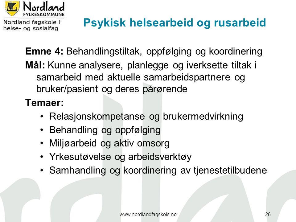 Psykisk helsearbeid og rusarbeid Emne 4: Behandlingstiltak, oppfølging og koordinering Mål: Kunne analysere, planlegge og iverksette tiltak i samarbei
