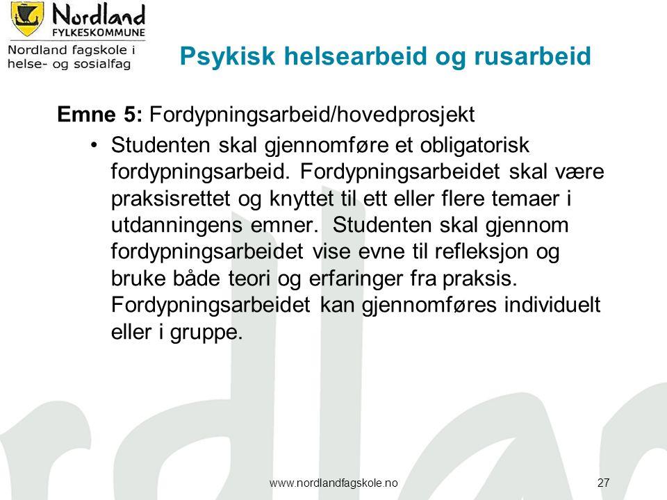 Psykisk helsearbeid og rusarbeid Emne 5: Fordypningsarbeid/hovedprosjekt Studenten skal gjennomføre et obligatorisk fordypningsarbeid. Fordypningsarbe