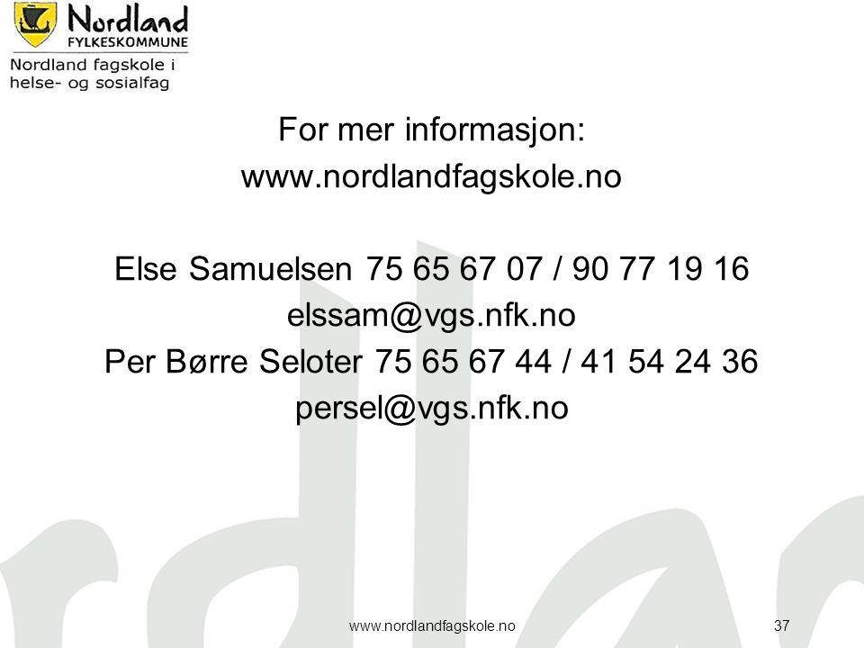 For mer informasjon: www.nordlandfagskole.no Else Samuelsen 75 65 67 07 / 90 77 19 16 elssam@vgs.nfk.no Per Børre Seloter 75 65 67 44 / 41 54 24 36 pe