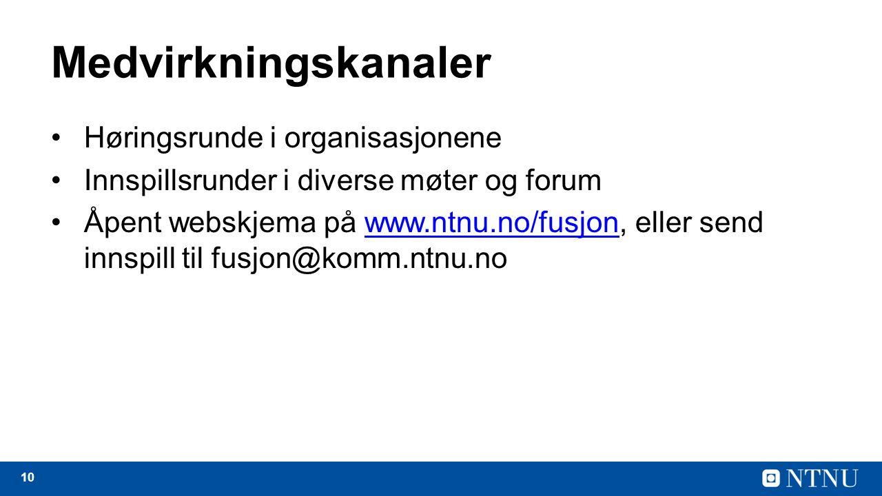10 Medvirkningskanaler Høringsrunde i organisasjonene Innspillsrunder i diverse møter og forum Åpent webskjema på www.ntnu.no/fusjon, eller send innspill til fusjon@komm.ntnu.nowww.ntnu.no/fusjon