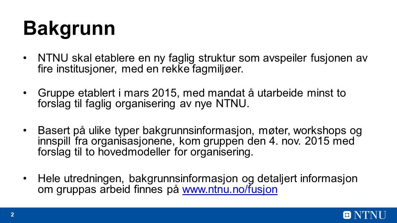 2 Bakgrunn NTNU skal etablere en ny faglig struktur som avspeiler fusjonen av fire institusjoner, med en rekke fagmiljøer.