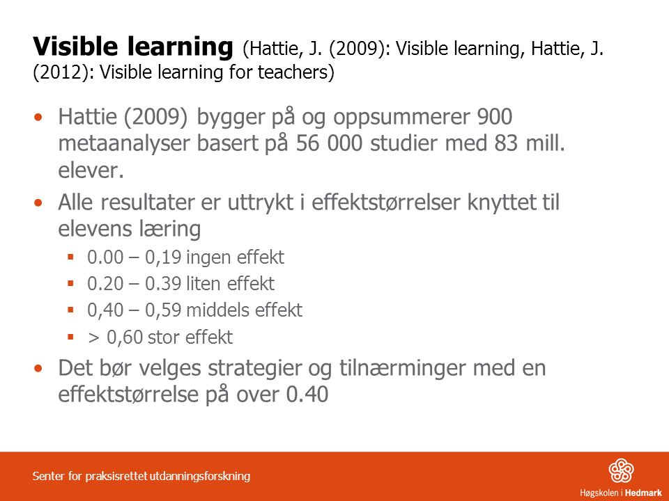 Visible learning (Hattie, J. (2009): Visible learning, Hattie, J. (2012): Visible learning for teachers) Hattie (2009) bygger på og oppsummerer 900 me