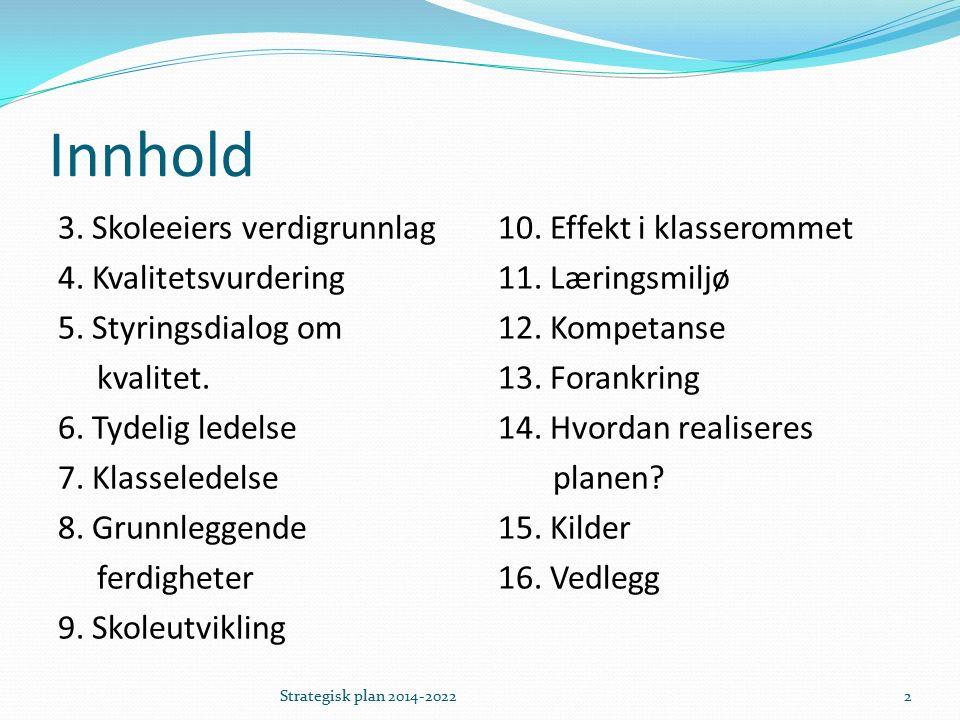 Innhold 3. Skoleeiers verdigrunnlag 4. Kvalitetsvurdering 5.